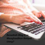 Read more about the article Tips Membuat Blog Pencetak Uang Dengan Cara Sederhana